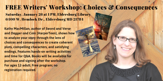 FREE Writers Workshop: Choices & Consequences Saturday, January 26, 2019 at 1:00 pm, Eldersburg Library, 6400 West Hemlock Drive, Eldersburg MD 21784 Learn how to analyze your story through the lens of choices and consequences to create coherent plots, compelling characters, and satisfying endings. Features hands-on writing activities and time for Q&A. Books will be available for purchase and signing after the workshop. Free program; no registration required. For more information, see library.carr.org