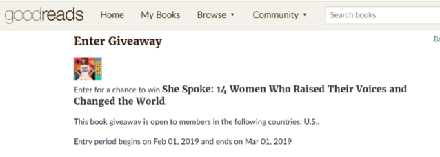 Enter Giveaway She Spoke by Kathy MacMillan Enter for a chance to win She Spoke: 14 Women Who Raised Their Voices and Changed the World.   This book giveaway is open to members in the following countries: U.S..   Entry period begins on Feb 01, 2019 and ends on Mar 01, 2019