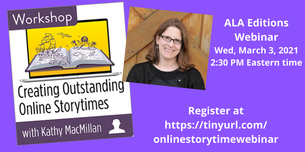 Creating Outstanding Online Storytimes with Kathy MacMillan | ALA Editions Webinar | Wed, March 3, 2021, 2:30 PM Eastern time | Register at https://tinyurl.com.onlinestorytimewebinar