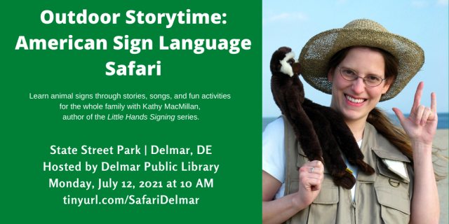A photo of a smiling white woman with glasses and a safari hat appear on the right. A monkey puppet is sitting on her left shoulder and she is signing I-LOVE-YOU in American Sign Language with her left hand. Text appears in white against a green background and reads: Outdoor Storytime: American Sign Language Safari. Learn animal signs through stories, songs, and fun activities for the whole family with Kathy MacMillan, author of the Little Hands Signing series. State Street Park, Delmar, DE. Hosted by Delmar Public Library. Monday, July 12 at 10 AM Eastern. Register at https://tinyurl.com/SafariDelmar