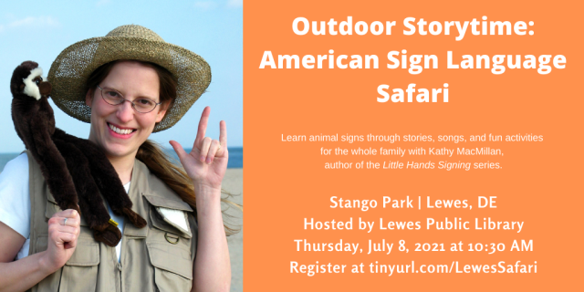 A photo of a smiling white woman with glasses and a safari hat appear on the left. A monkey puppet is sitting on her left shoulder and she is signing I-LOVE-YOU in American Sign Language with her left hand. Text appears in white against an orange background and reads: Outdoor Storytime: American Sign Language Safari. Learn animal signs through stories, songs, and fun activities for the whole family with Kathy MacMillan, author of the Little Hands Signing series. Stango Park, Lewes, DE. Hosted by Lewes Public Library. Thursday, July 8 at 10:30 AM Eastern. Register at https://tinyurl.com/LewesSafari