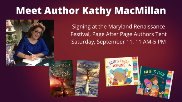 A smiling white women with glasses and long brown hair looks at the camera while leaning over to sign a book. She is wearing a flower crown and a blue velvet gown. The covers of Sword and Verse, Dagger and Coin, Nita's First Signs, and Nita's Day appear at the bottom of the graphic. Text reads: Meet Author Kathy MacMillan. Signing at the Maryland Renaissance Festival. Page After Page Bookstore. Saturday, September 11, 11 AM-5 PM