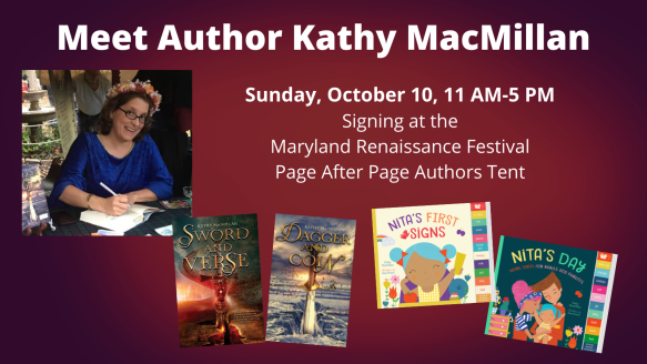 A smiling white women with glasses and long brown hair looks at the camera while leaning over to sign a book. She is wearing a flower crown and a blue velvet gown. The covers of Sword and Verse, Dagger and Coin, Nita's First Signs, and Nita's Day appear at the bottom of the graphic. Text reads: Meet Author Kathy MacMillan. Signing at the Maryland Renaissance Festival. Page After Page Bookstore. Sunday, October 10, 11 AM-5 PM